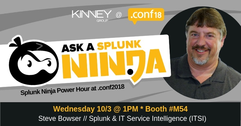 Ask a Splunk Ninja Power Hour at .conf18 - Steve Bowser of Kinney Group