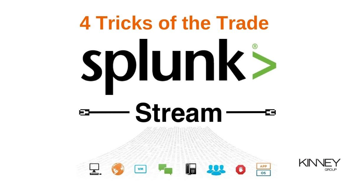 4 Splunk Stream Tricks of the Trade - Kinney Group